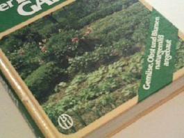 Der Bio-Garten : Gemüse, Obst u. Blumen naturgemäss angebaut. 3405122503