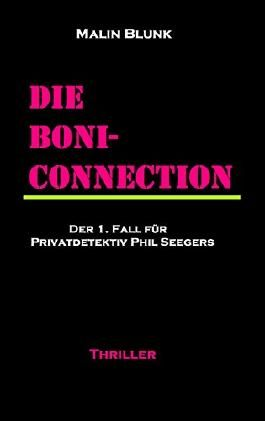 Die Boni-Connection: Der 1. Fall für Privatdetektiv Phil Seegers (Ein Fall für Privatdetektiv Phil Seegers)