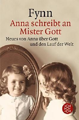 Anna schreibt an Mister Gott: Neues von Anna über Gott und den Lauf der Welt von Fynn (17. August 2000) Taschenbuch