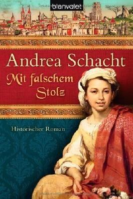 Mit falschem Stolz: Historischer Roman (Alyss, die Tochter der Begine Almut, Band 4) von Andrea Schacht (18. Februar 2013) Taschenbuch