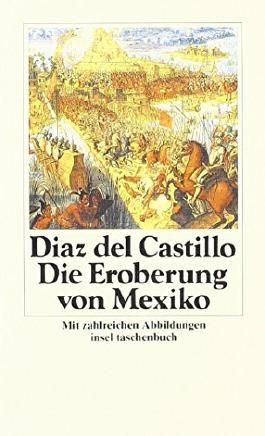 Geschichte der Eroberung von Mexiko (insel taschenbuch) von Georg Adolf Narciß (Herausgeber, Nachwort), Bernal Diaz del Castillo (6. Februar 1988) Taschenbuch
