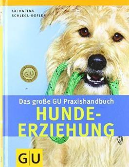Hunde-Erziehung, Das große GU Praxishandbuch von Katharina Schlegl-Kofler (11. September 2006) Gebundene Ausgabe