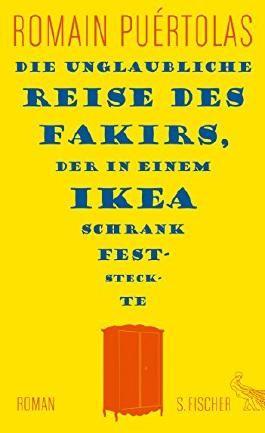 Die unglaubliche Reise des Fakirs, der in einem Ikea-Schrank feststeckte: Roman von Romain Puértolas (24. April 2014) Gebundene Ausgabe