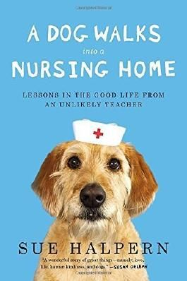 A Dog Walks Into a Nursing Home: Lessons in the Good Life from an Unlikely Teacher Reprint Edition by Halpern, Sue (2014) Taschenbuch
