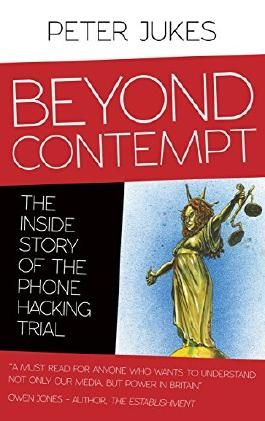 Beyond Contempt: The Inside Story of the Phone Hacking Trial by Peter Jukes (20-Feb-2015) Paperback