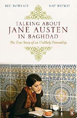 Talking About Jane Austen in Baghdad: The True Story of an Unlikely Friendship by Bee Rowlatt (4-Feb-2010) Paperback