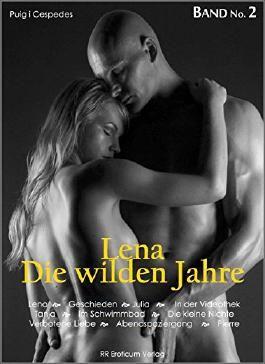 Lena - Die wilden Jahre - und zwölf weitere Erotische Geschichten: Das zweite Buch der erotischen e-Book-Serie