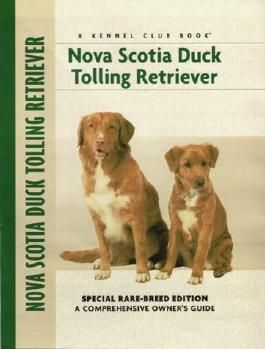Nova Scotia Duck Tolling Retriever: Special Rare-breed Edition - A Comprehensive Owner's Guide by Nona Kilgore Bauer (1-Jan-2004) Hardcover