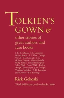 Tolkien's Gown and Other Stories of Famous Authors and Rare Books by Rick Gekoski (8-Sep-2005) Paperback