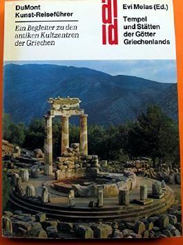 Ein Begleiter zu den antiken Kulturzentren der Griechen. Tempel und Stätten der Götter Griechenlands. (=Reihe: DuMonts Kunst-Reiseführer).