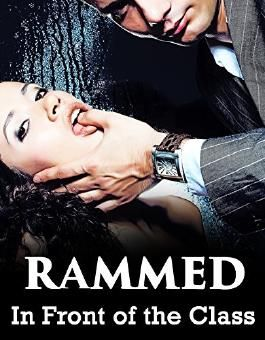 EROTICA: RAMMED In Front of the Class - First Time Naughty Explicit Romance Short Story - Hot, Strict, and HUNG Teacher - Big Men, Tight Woman Filthy Taboo Stories - Mature Age of Seduction College