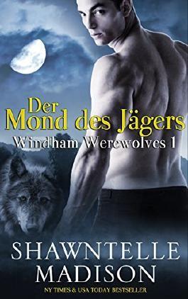 Windham Werewolves Teil 1: Der Mond des Jägers (Windham Werewolves Serie)