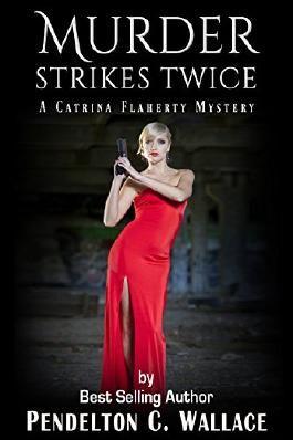 Murder Strikes Twice: A Catrina Flaherty Mystery, Book 2 (Catrina Flaherty Mysteries)