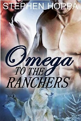Omega to the Ranchers: M/M/M Paranormal Erotic Romance (Becoming Omega Book 1)