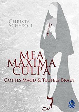 Mea maxima culpa: Gottes Magd und Teufels Braut
