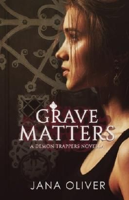 Grave Matters: A Demon Trappers Novella by Jana Oliver (2013-12-02)