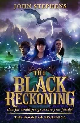 The Black Reckoning: The Books of Beginning 3 by John Stephens (2015-05-07)