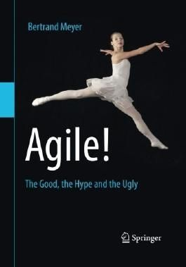 Agile!: The Good, the Hype and the Ugly by Bertrand Meyer (2014-04-04)
