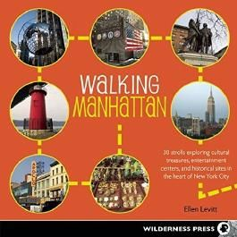 Walking Manhattan: 30 Strolls Exploring Cultural Treasures, Entertainment Centers, and Historical Sites in the Heart of New York City by Ellen Levitt (2015-06-30)