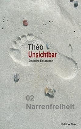 Unsichtbar 02 - Narrenfreiheit: Erotische Eskapaden