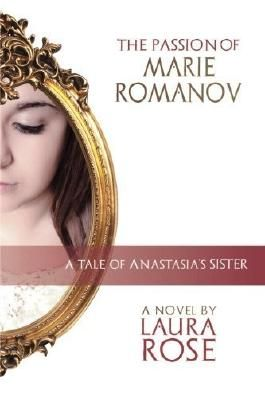 The Passion of Marie Romanov: A tale of Anastasia's sister by Laura Rose (2014-09-24)