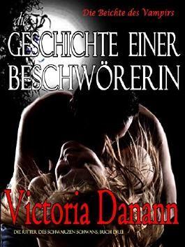 Die Geschichte einer Beschwörerin: Die Beichte des Vampirs (Die Ritter des Schwarzen Schwans 3)