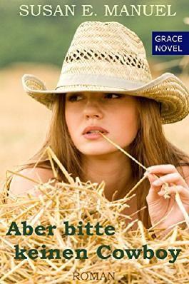 Aber bitte keinen Cowboy (Grace Novels 2)