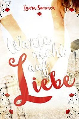 Warte nicht auf Liebe: Liebesroman