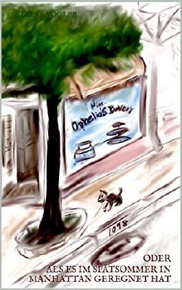 »Miss Ophelia's Bakery« oder Als es im Spätsommer in Manhattan geregnet hat (Geschichten aus New York 1)