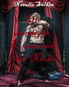 Die sündigen Kreaturen der Nacht: Sammelband (Werwolf, Vampir, Dämon, Gestaltwandler)