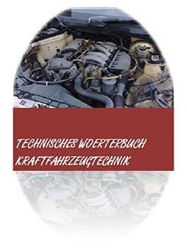 Kfz-Woerterbuch: deutsch-englisch + englisch-deutsch Automobiltechnik-Uebersetzungen + Kraftfahrzeugtechnik-Abkuerzungen - dictionary automotive/ automobile ... english-german (German Edition)