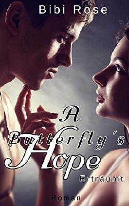 A Butterfly's Hope: Erträumt (Butterfly Reihe 2)