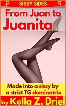 From Juan to Juanita: Transformed into a sissy by a strict TG dominatrix