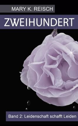 Zweihundert: Band 2: Leidenschaft schafft Leiden