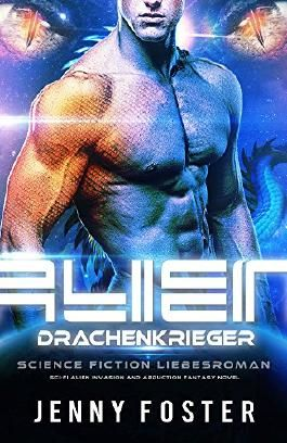 Alien - Drachenkrieger: Science Fiction Liebesroman (Sci-Fi Alien Invasion and Abduction Fantasy Novel Deutsch)
