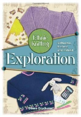Ethnic Knitting Exploration: Lithuania, Iceland, and Ireland by Donna Druchunas (2009-03-16)