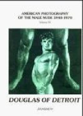 Douglas of Detroit American Photography Vol IV (American Photography of the Male Nude 1940-1970) (1998-09-04)