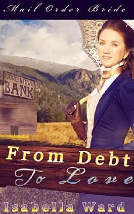Romance: Mail Order Bride: From Debt to Love (Clean Western Historical Romance) (Western Mail Order Bride)