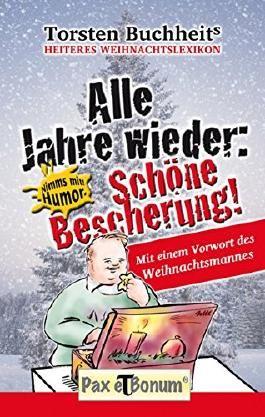 Alle Jahre wieder Schöne Bescherung: Heiteres Weihnachtslexikon (Nimms mit! Humor. 3)