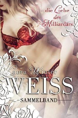 Weiss - Die Liebe des Milliardärs - Sammelband: Weiss Band 1-6