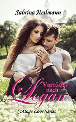 Verrückt nach Logan (Cottage Love Series)
