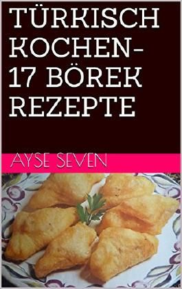 17 BÖREK REZEPTE (TÜRKISCH KOCHEN)