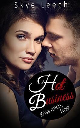 Hot Business 1: Küss mich, Frost (HB-Serie)