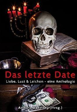 Das letzte Date: Liebe, Lust und Leichen   Eine Anthologie