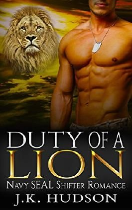 Shapeshifter Romance: Duty of a Lion (Paranormal Hero Navy Seal Alpha Lion Shifter Romance) (Fantasy Military Urban Dragon Romance Short Stories)
