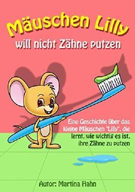 Kinderbuch: Mäuschen Lilly will nicht ihre Zähne putzen