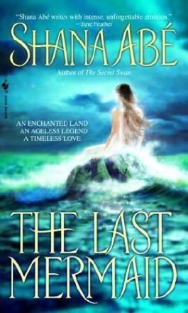 The Last Mermaid by Shana Abe (2004-06-01)