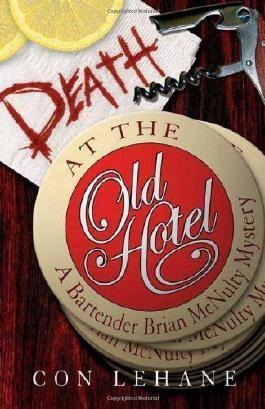 Death at the Old Hotel: A Bartender Brian McNulty Mystery (Bartender Brian McNulty Mysteries) by Con Lehane (2007-06-12)