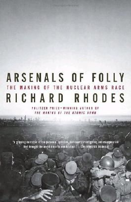 Arsenals of Folly: The Making of the Nuclear Arms Race by Richard Rhodes (2008-11-04)