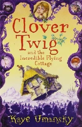 Clover Twig and the Incredible Flying Cottage by Kaye Umansky (2008-08-01)